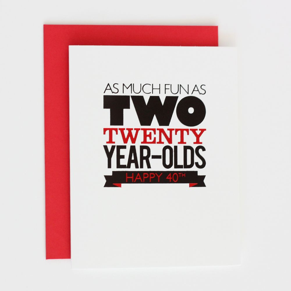 Funny 40th Birthday Guy Card That Will Make Him Laugh And Feel Young As Much Fun 2 Twenty Year Olds