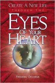 Eyes of Your Heart (Book on NDE, Near-Death Experience, Angels...) How to create a New life by perceiving the events from a much higher perspective.