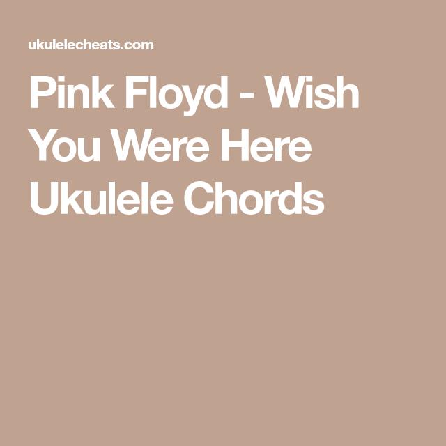 Pink Floyd - Wish You Were Here Ukulele Chords | Ukulele and guitar ...