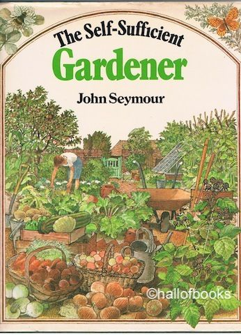 60c02f098e3f94c4089a3cfb13679d6e - The New Self Sufficient Gardener John Seymour
