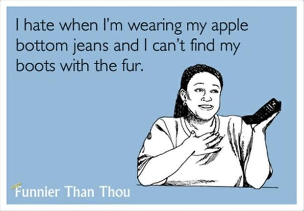 apple bottom jeans, boots with the fur, funny quotes