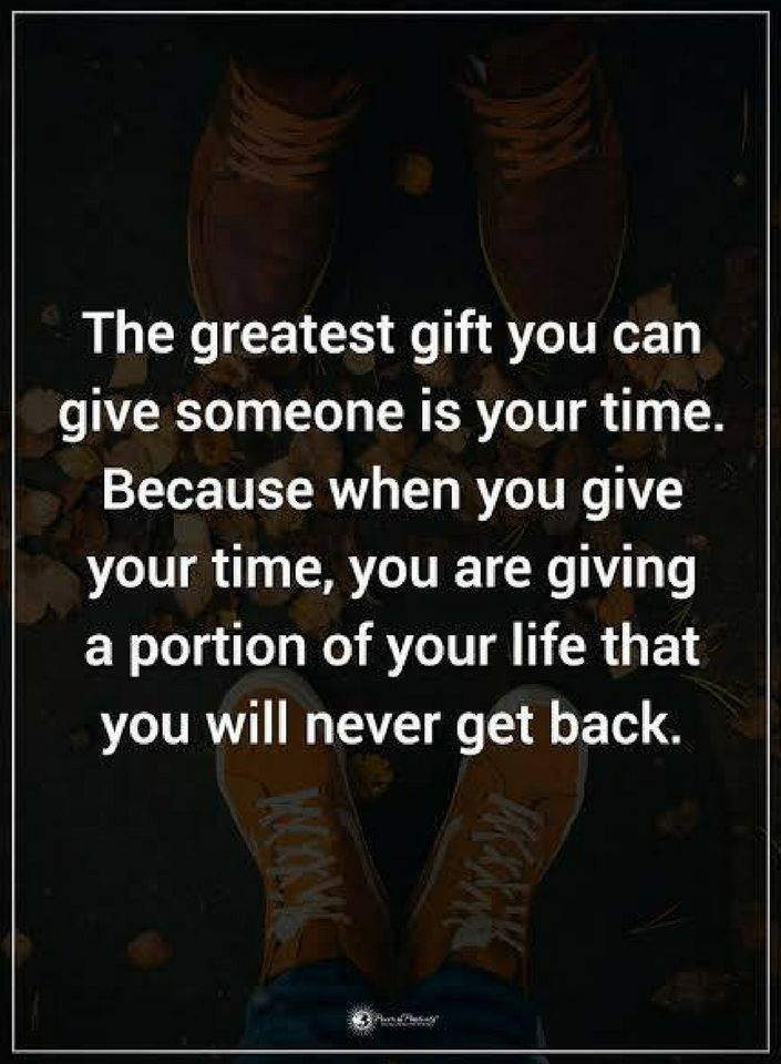 Time Quotes The Greatest Gift You Can Give Someone Is Your Time Because When You Give Your Time Patience Quotes Relationship Sincerity Quotes Volunteer Quotes