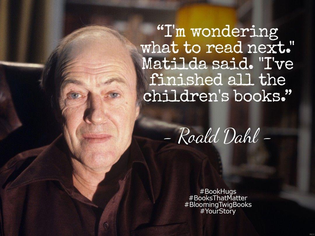 I'm wondering what to read next. Matilda said. I've ...