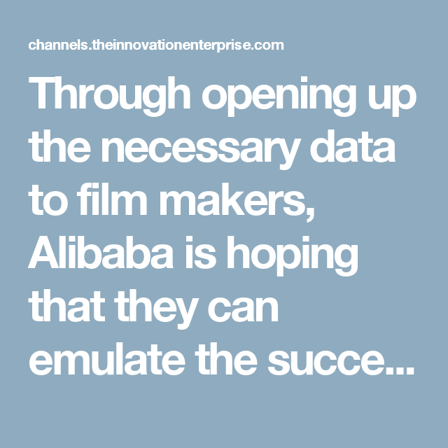 Through opening up the necessary data to film makers, Alibaba is hoping that they can emulate the success (at the box office at least) of this film, which in turn means increased revenue as more people book their tickets through their online portals. As films from these studios become more successful and the experiment is shown to work, more studios will then want to get onboard and the cycle continues for the internet giant.