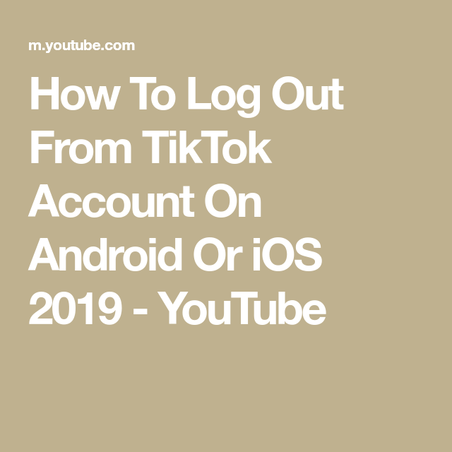 How To Log Out From Tiktok Account On Android Or Ios 2019 Youtube Accounting Logout Sign Out