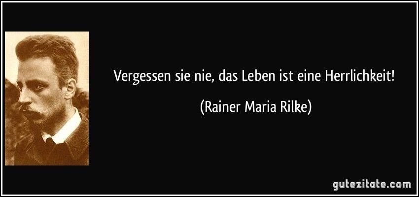 Vergessen sie nie das Leben ist eine Herrlichkeit Rainer Maria