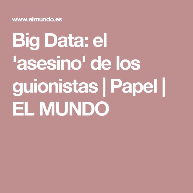 Big Data: el 'asesino' de los guionistas | Papel | EL MUNDO