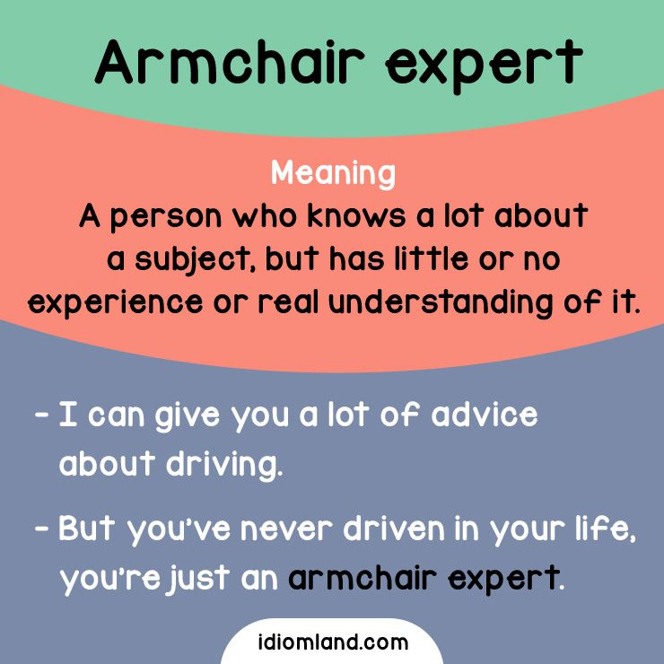 armchair meaning ergonomic chair dental idiom of the day expert a person who knows lot about subject but has little or no experience real understanding o