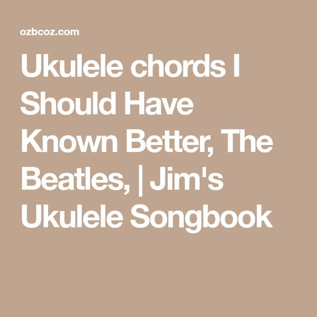 Ukulele chords I Should Have Known Better, The Beatles, | Jim\'s ...