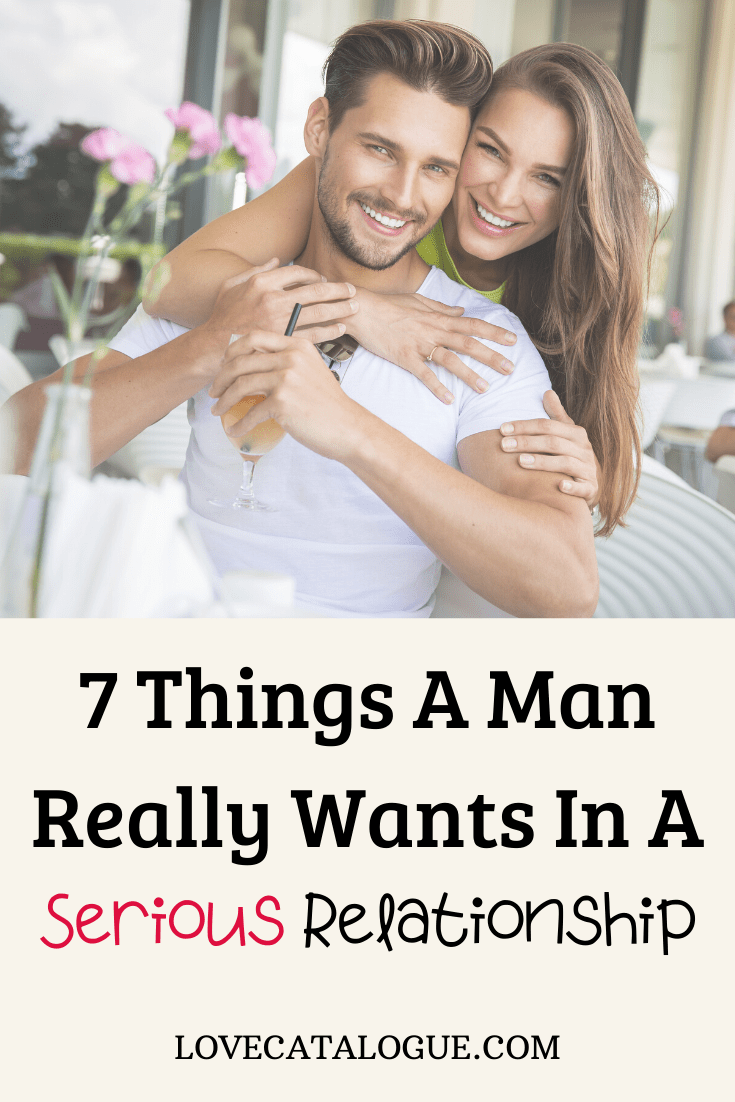 7 Things A Man Wants In A Serious Relationship | Serious