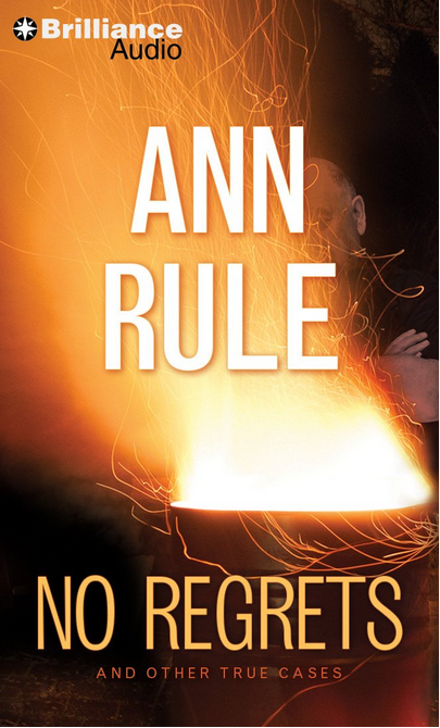 No Regrets And Other True Cases (Ann Rule's Crime Files) by Ann Rule and Laural Merlington