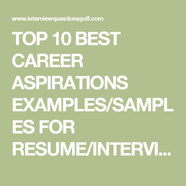 TOP 10 BEST CAREER ASPIRATIONS EXAMPLES SAMPLES FOR RESUME INTERVIEW INTERVIEWQUESTIONSPDFCOM