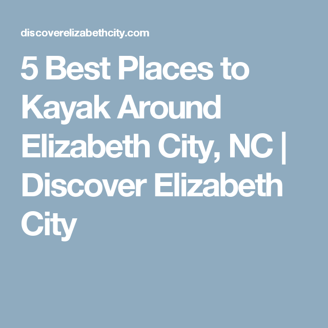 5 Best Places To Kayak Around Elizabeth City Nc Discover Elizabeth City Elizabeth City Kayaking Elizabeth City North Carolina