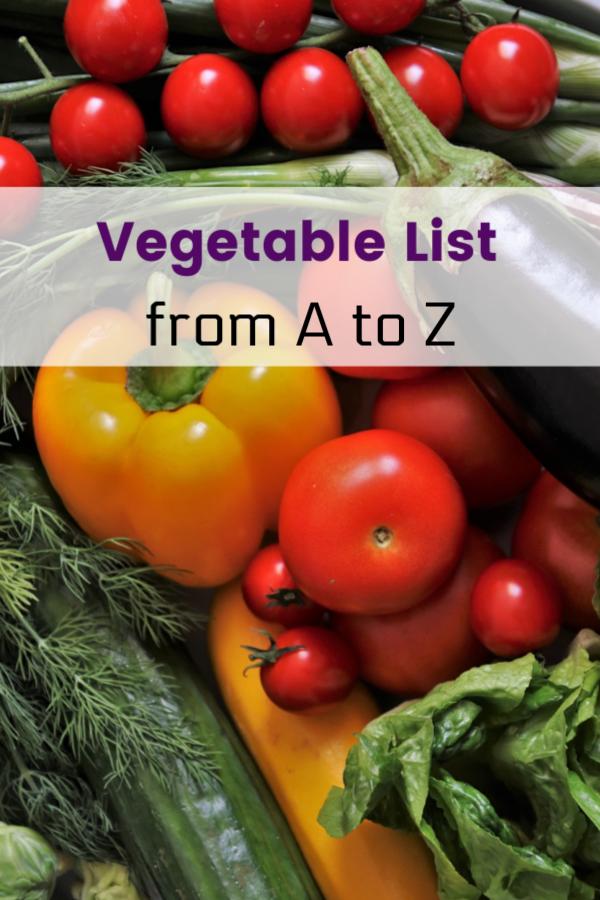 List Of Vegetables From A To Z List Of Vegetables Vegetable Garden Planner Home Grown Vegetables