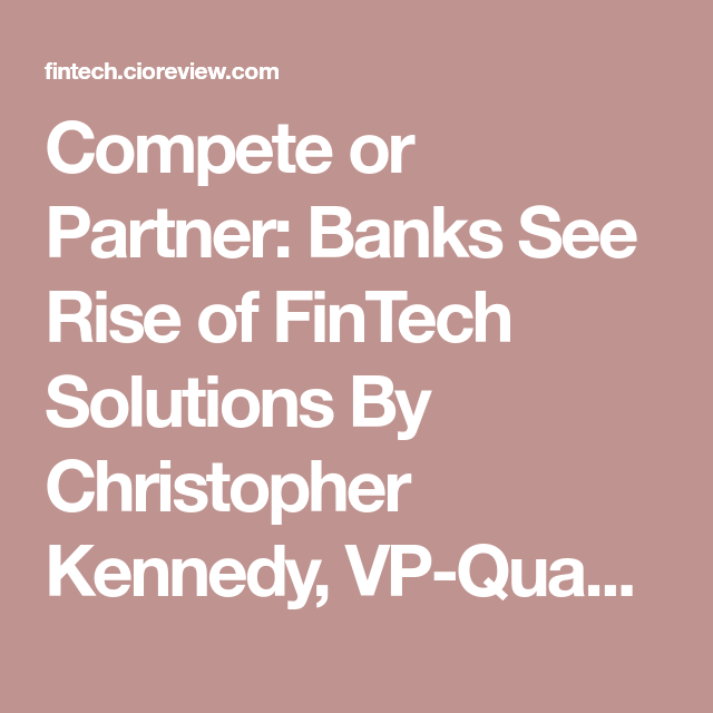 Compete or Partner: Banks See Rise of FinTech Solutions By