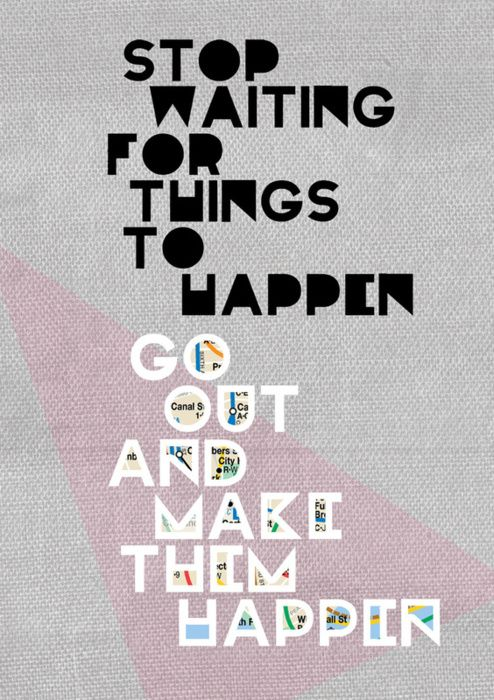 """""""Stop waiting for things to happen. Go out and make them happen."""" #advice #quote #wisdom"""