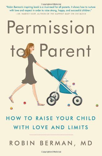 Permission To Parent How To Raise Your Child With Love And Limits