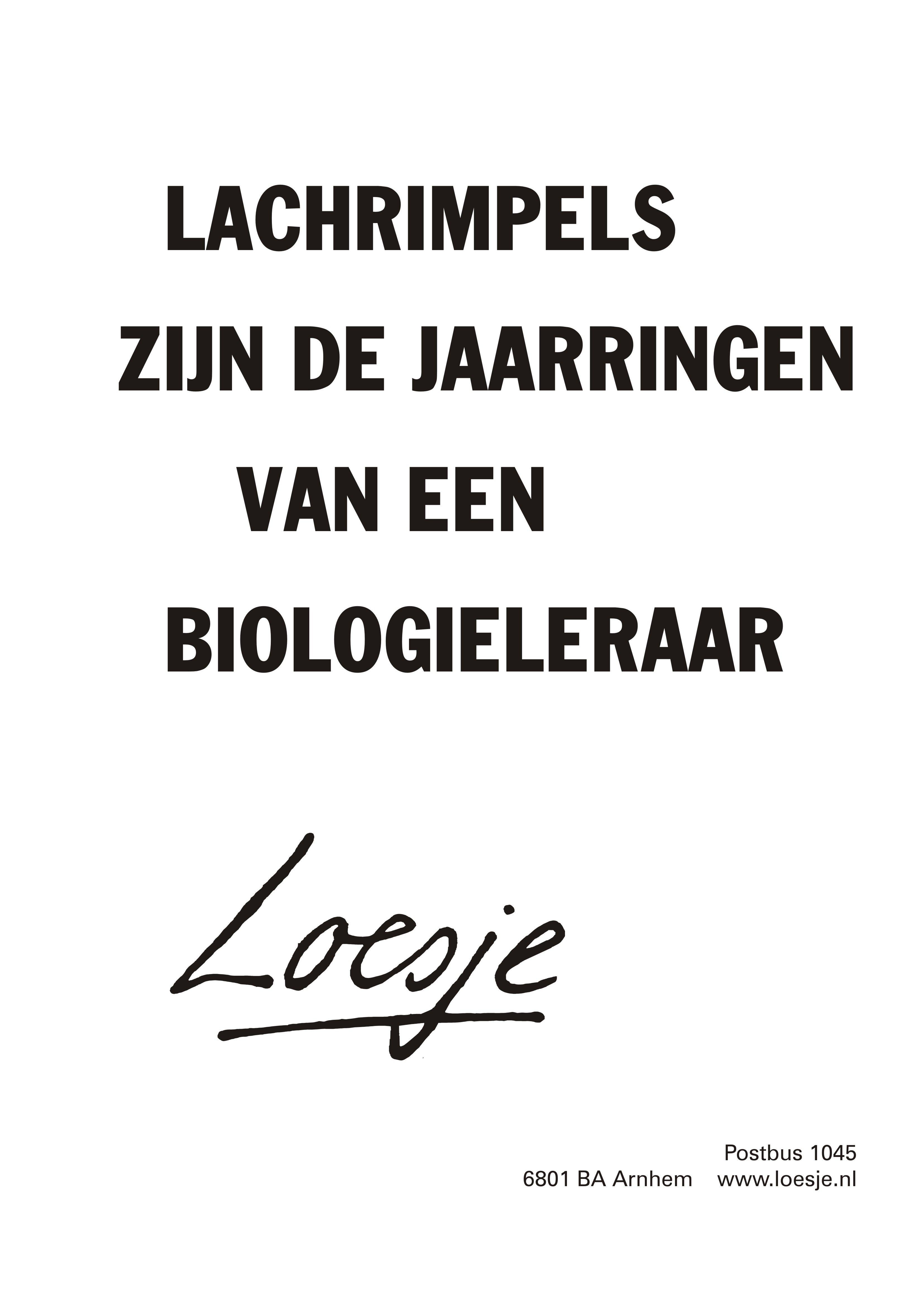 Citaten Van Loesje : Lachrimpels zijn de jaarringen van een biologieleraar