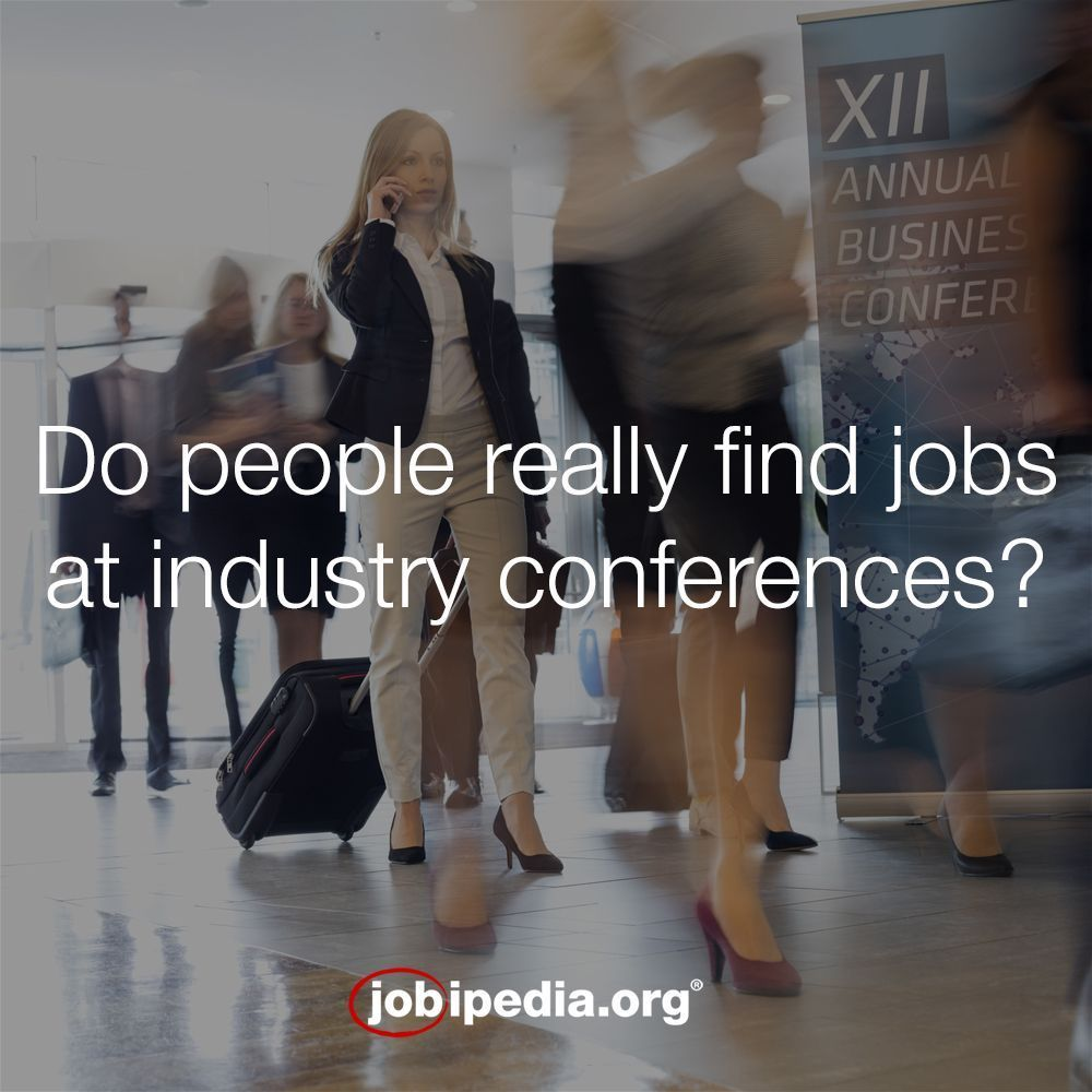 Do People Really Find Jobs At Industry Conferences? Is It