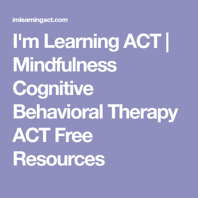 Excellent Free Resources Behavioral >> I M Learning Act Mindfulness Cognitive Behavioral Therapy Act Free
