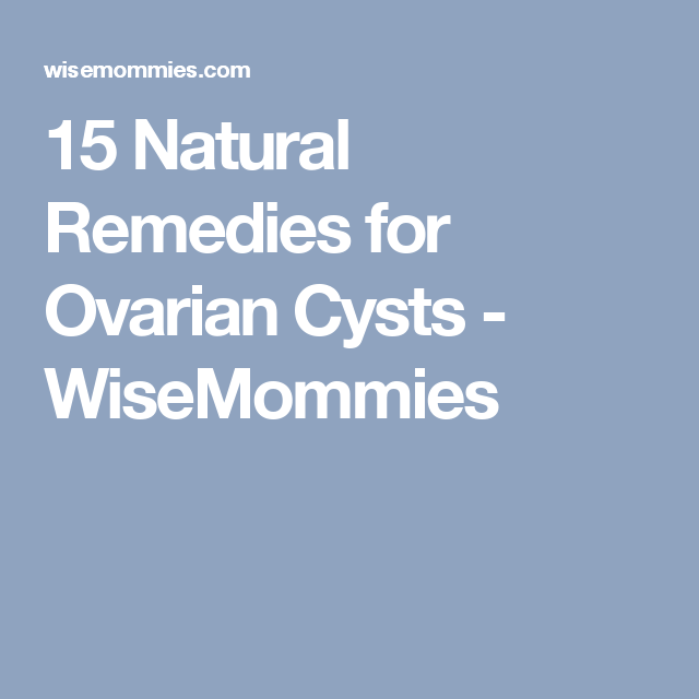 15 Natural Remedies for Ovarian Cysts - WiseMommies