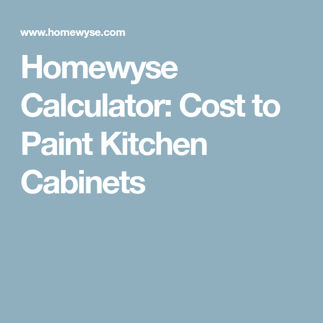 Homewyse Calculator Cost To Paint Kitchen Cabinets Kitchen Paint Painting Kitchen Cabinets Kitchen Cabinets