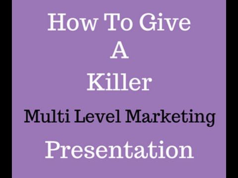 How To Give A Killer Multi Level Marketing Presentation