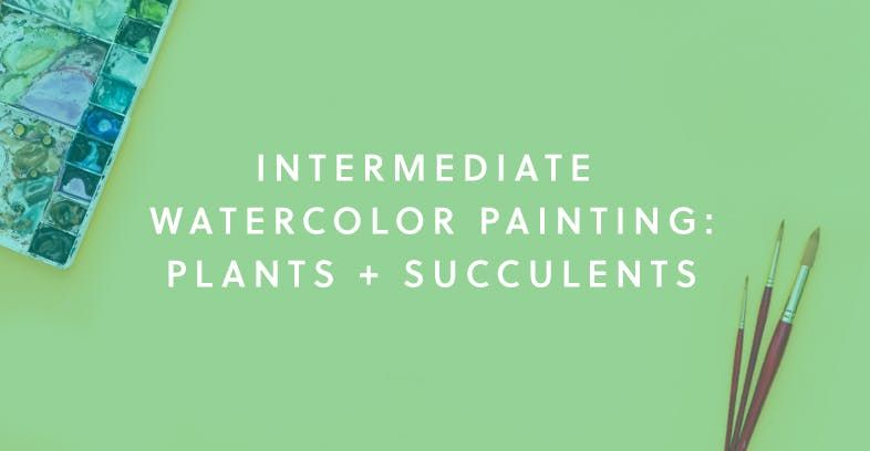 Intermediate Watercolor Painting: Plants + Succulents #onlineclasses