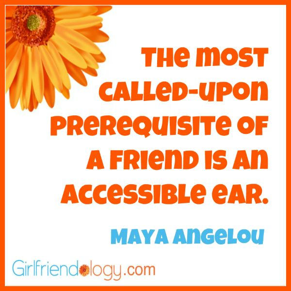 Maya Angelou Quotes About Friendship Adorable The Most Calledupon Prerequisite Of A Friend Is An Accessible Ear