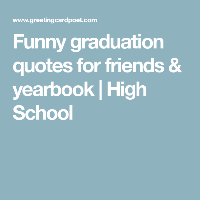 Funny graduation quotes for friends & yearbook | Senior Stuff