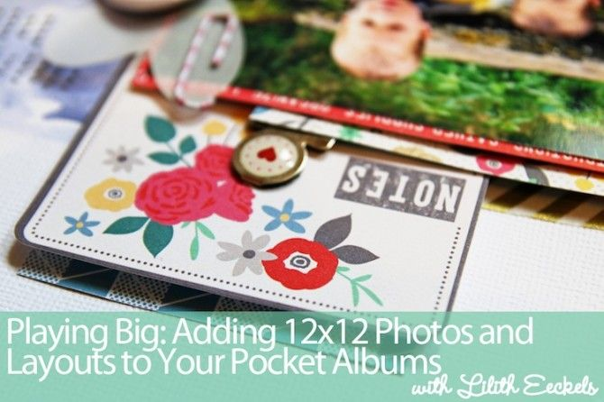 Playing Big: Adding 12x12 Photos and Layouts to your Pocket Page Albums - a video Project Life class by Lilith Eckels of Simple Stories