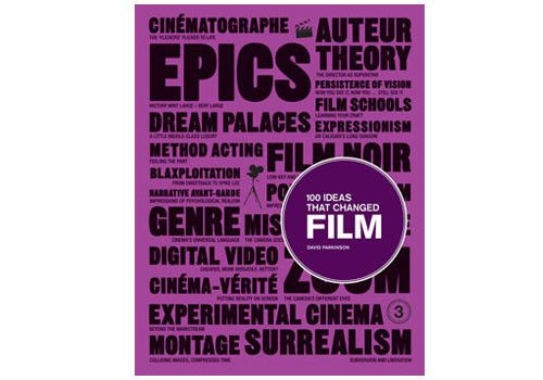 100 Ideas That Changed Film all bound into one handy book.   By David Parkinson $34.95