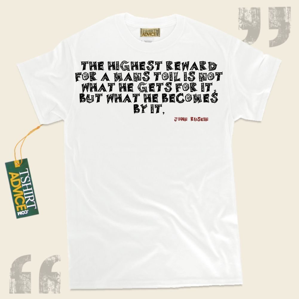 The highest reward for a mans toil is not what he gets for it but