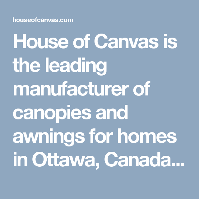 House of Canvas is the leading manufacturer of canopies and awnings for homes in Ottawa  sc 1 st  Pinterest & House of Canvas is the leading manufacturer of canopies and ...