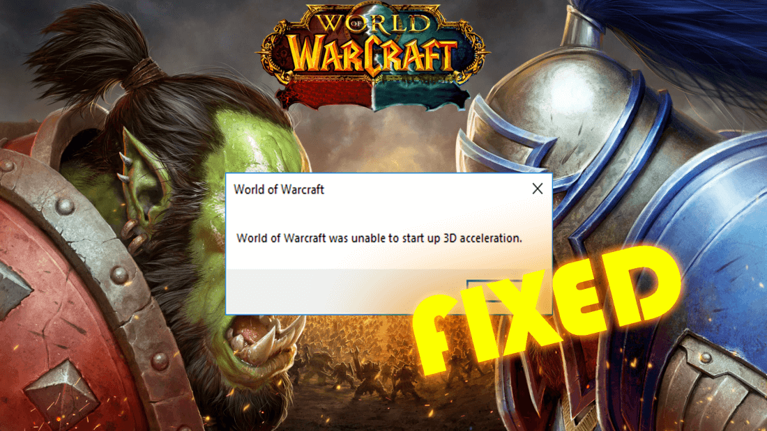 World Of Warcraft Was Unable To Start Up 3d Acceleration Error Fixed Warcraft World Of Warcraft Acceleration