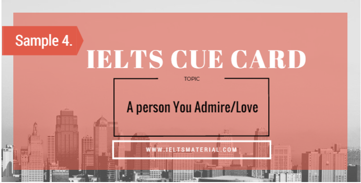 Ielts Cue Card Sample 4 Topic A Person You Admire Love Cue Cards Love Essay Ielts