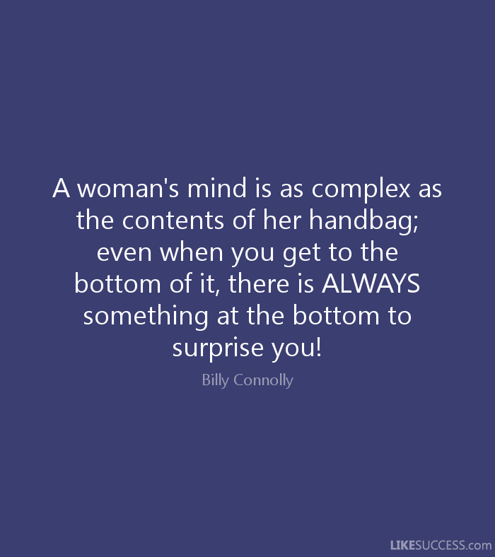 A Woman S Mind Is As Complex The Contents Of Her Handbag Even When You
