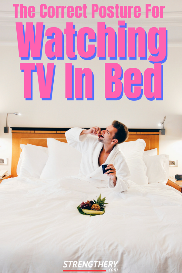 Is There A Correct Posture For Watching TV In Bed