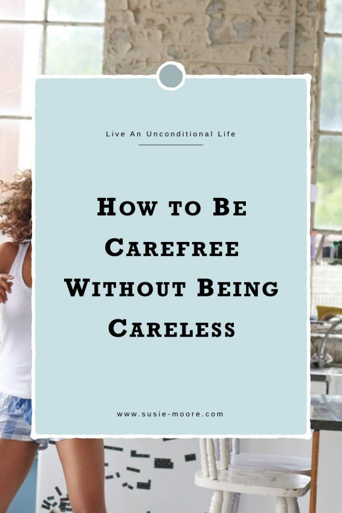 How to Be Carefree Without Being Careless.001