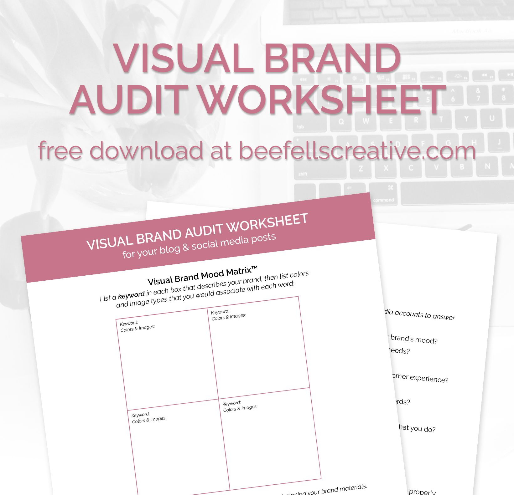 BE INTENTIONAL Every blog & social media post should be a contribution to a greater goal for your brand. The colors that you choose, the images that you post, and the content that you share should all align with your brand identity. Check out beefellscreative.com to get this Visual Brand Audit checklist for FREE. This tool will help you review your blog & social media posts to ensure that you are utilizing the awesomeness of your brand identity!