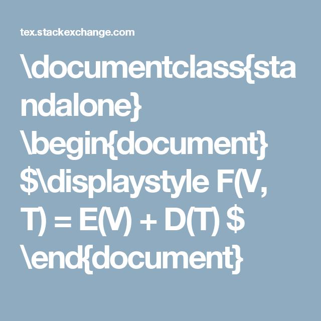 documentclass{standalone} \begin{document} $\displaystyle F(V, T