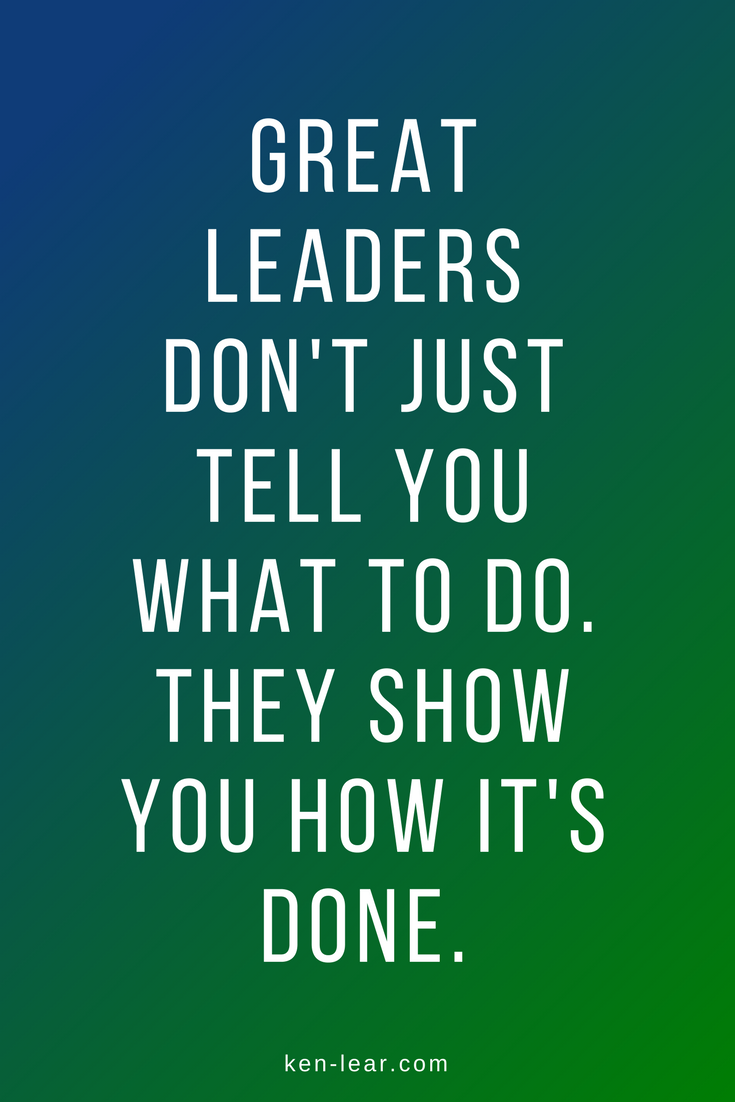 great leaders don't just tell you what to do. they show you how it's