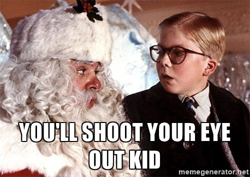 "Image result for ""you'll shoot your eye out"" meme"