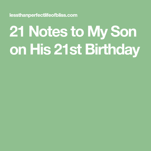 21 Notes To My Son On His 21st Birthday Mom Birthday Quotes