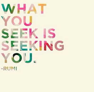 What you seek, is seeking YOU Follow Zenory Psychic Readings for more inspirational quotes ~ Rumi