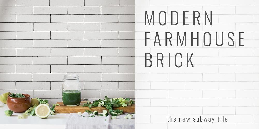 Modern Farmhouse Brick The New Subway Tile Modern Farmhouse