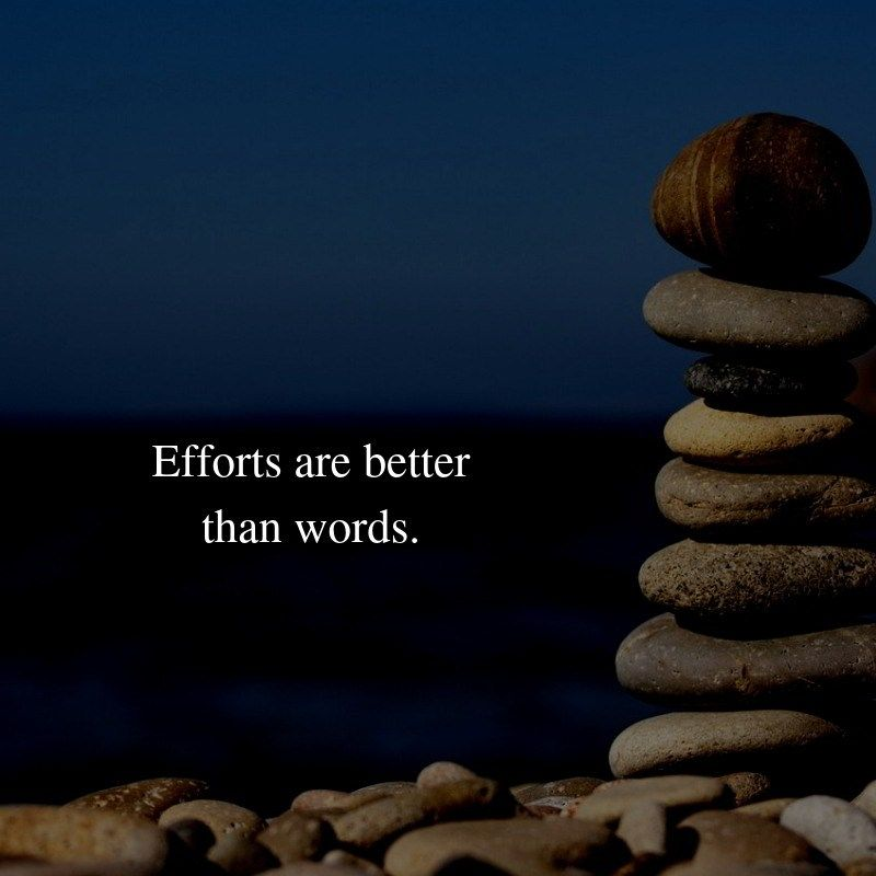 Efforts Are Better Than Words Effort Quotes One Liner Quotes Words