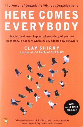 Here Comes Everybody The Power Of Organizing Without Organizations