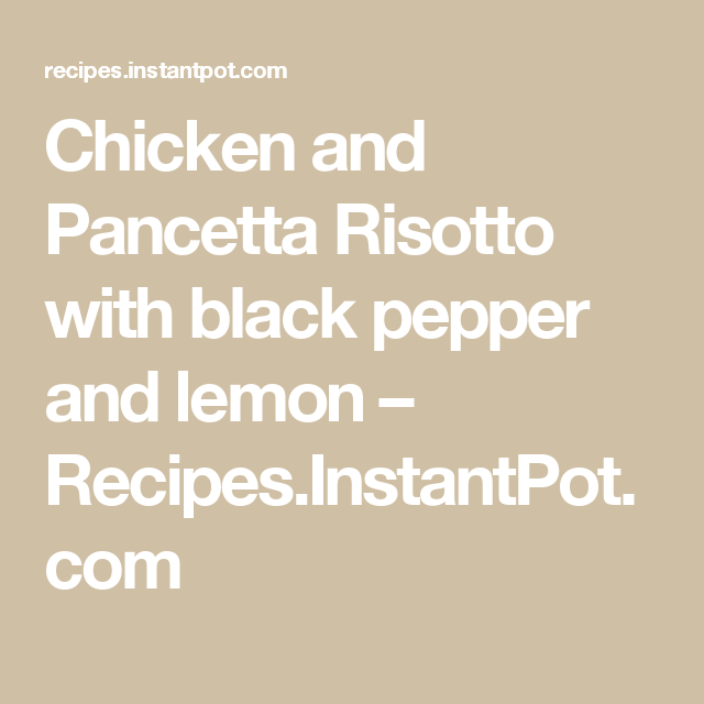 Chicken and Pancetta Risotto with black pepper and lemon – Recipes.InstantPot.com