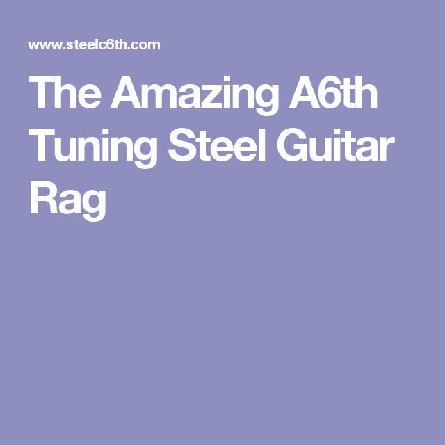 The Amazing A6th Tuning Steel Guitar Rag | Steel guitar | Pinterest ...